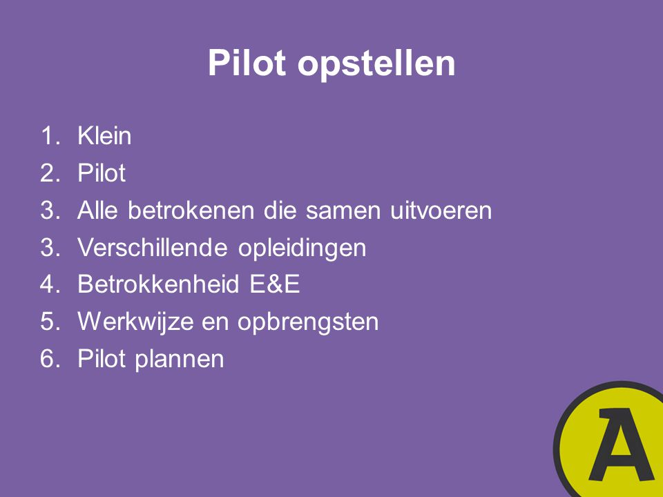 Pilot opstellen Klein Pilot Alle betrokenen die samen uitvoeren