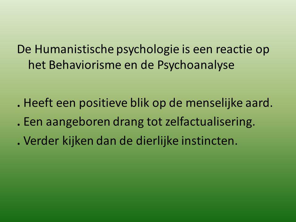 De Humanistische psychologie is een reactie op het Behaviorisme en de Psychoanalyse .