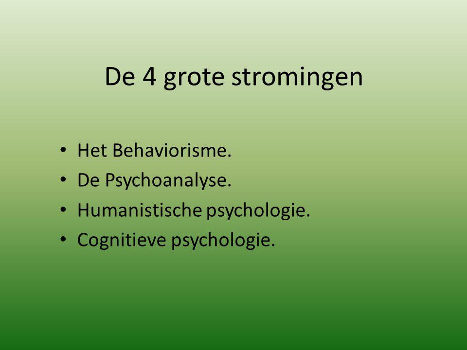 De 4 grote stromingen Het Behaviorisme. De Psychoanalyse.