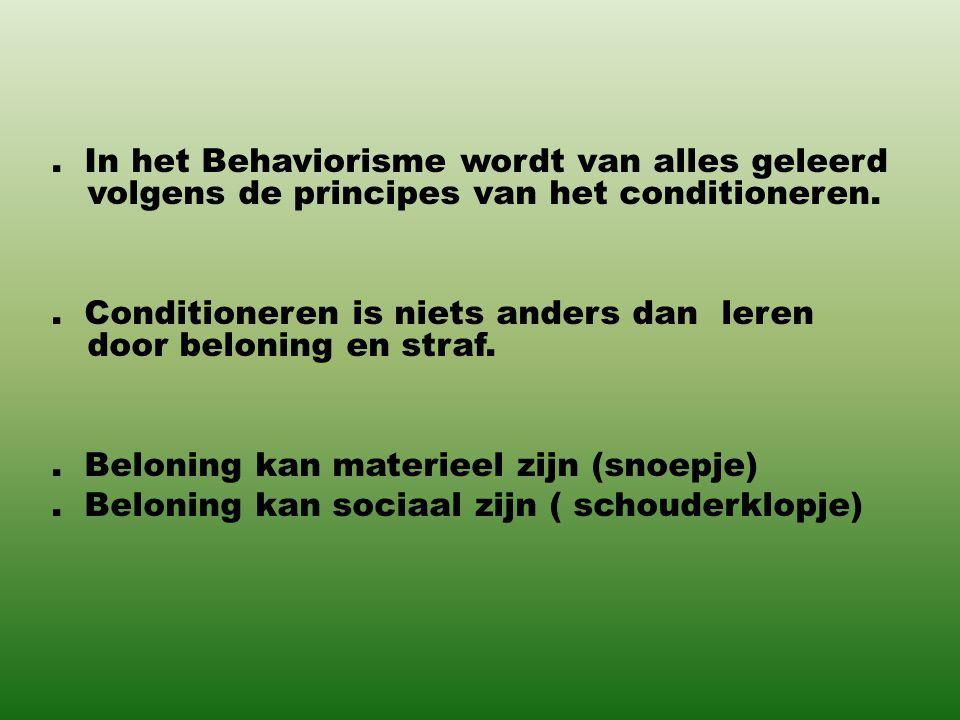 In het Behaviorisme wordt van alles geleerd volgens de principes van het conditioneren.