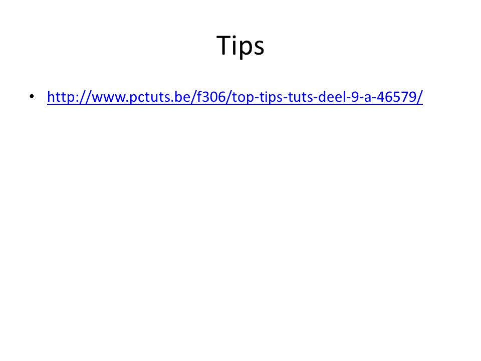 Tips http://www.pctuts.be/f306/top-tips-tuts-deel-9-a-46579/