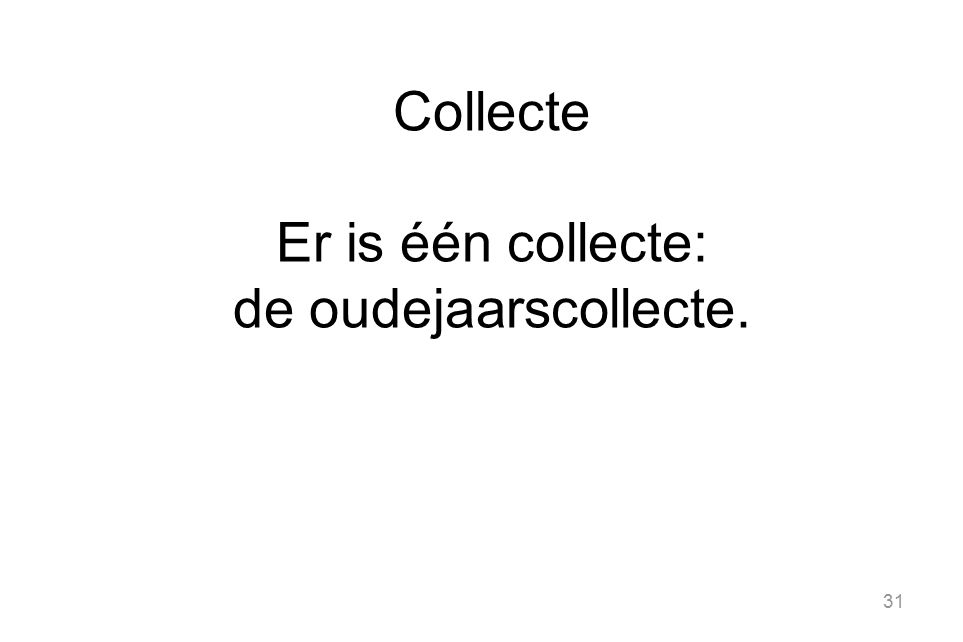 Collecte Er is één collecte: de oudejaarscollecte.