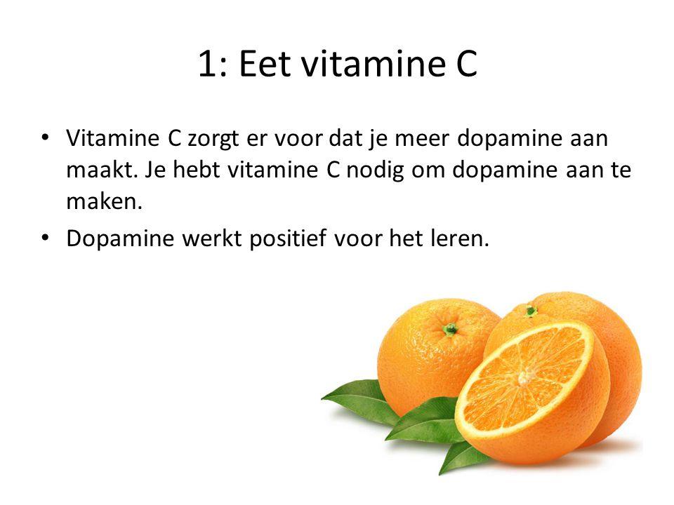 1: Eet vitamine C Vitamine C zorgt er voor dat je meer dopamine aan maakt. Je hebt vitamine C nodig om dopamine aan te maken.