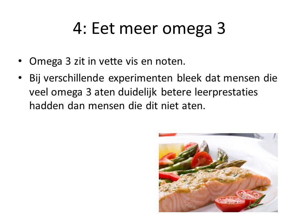 4: Eet meer omega 3 Omega 3 zit in vette vis en noten.