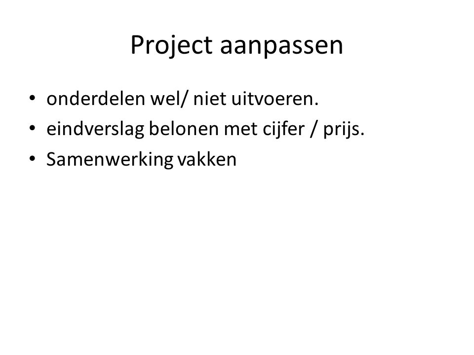 Project aanpassen onderdelen wel/ niet uitvoeren.