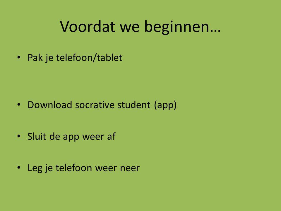 Voordat we beginnen… Pak je telefoon/tablet