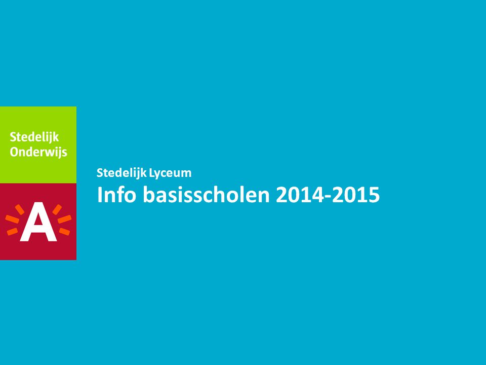 Stedelijk Lyceum Info basisscholen 2014-2015
