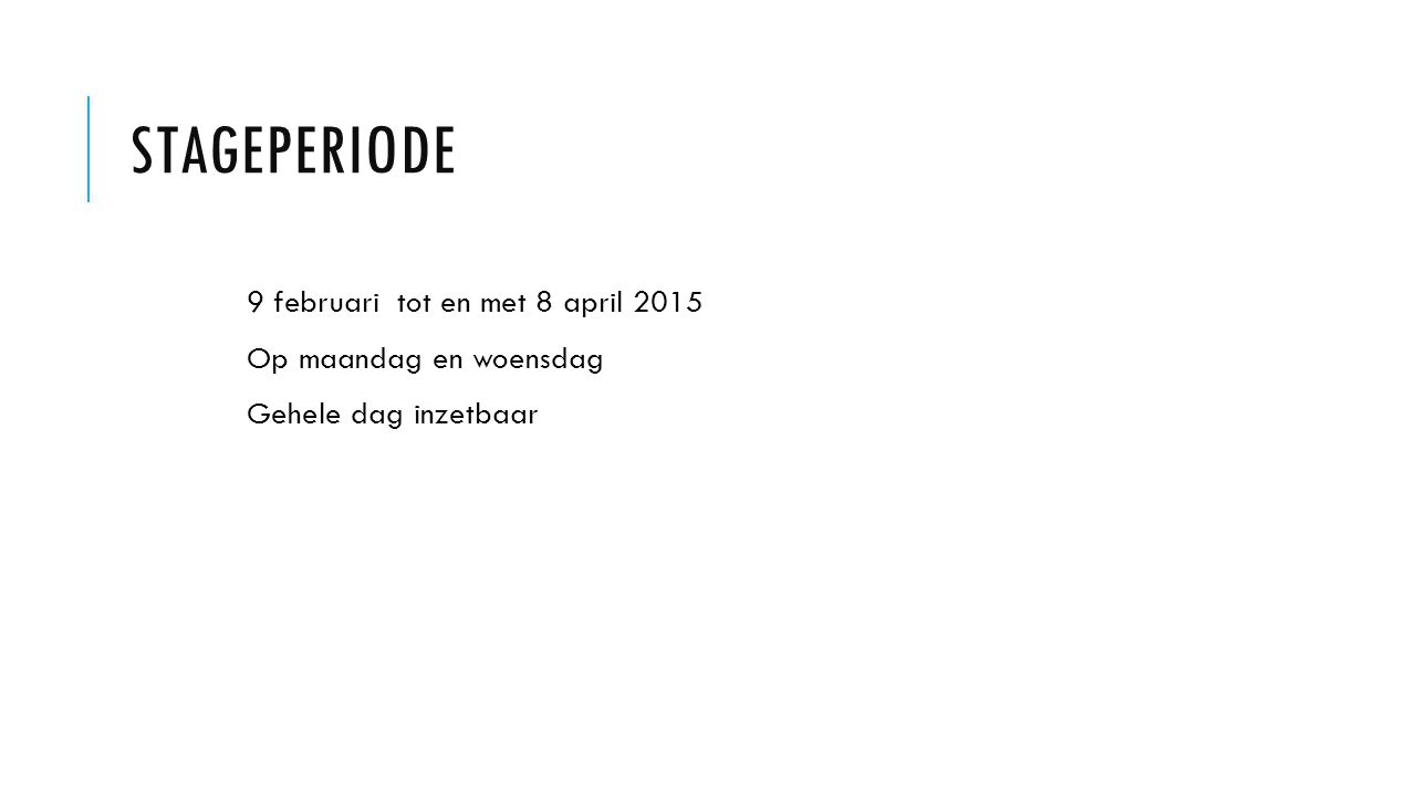 stageperiode 9 februari tot en met 8 april 2015 Op maandag en woensdag