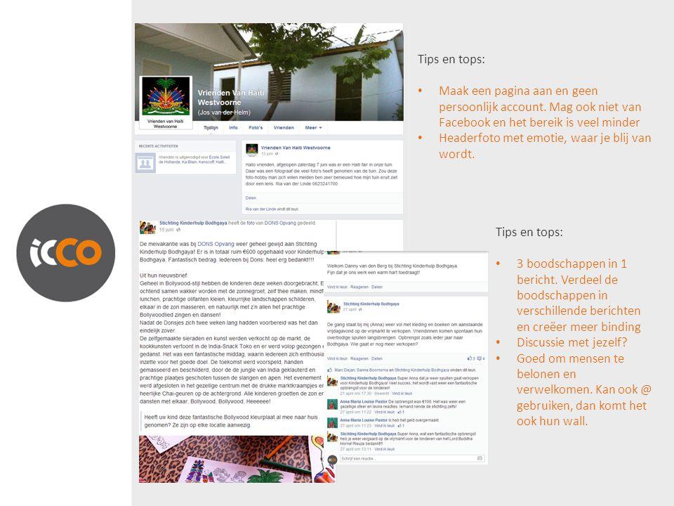 Tips en tops: Maak een pagina aan en geen persoonlijk account. Mag ook niet van Facebook en het bereik is veel minder.