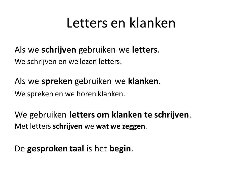 Letters en klanken Als we schrijven gebruiken we letters.