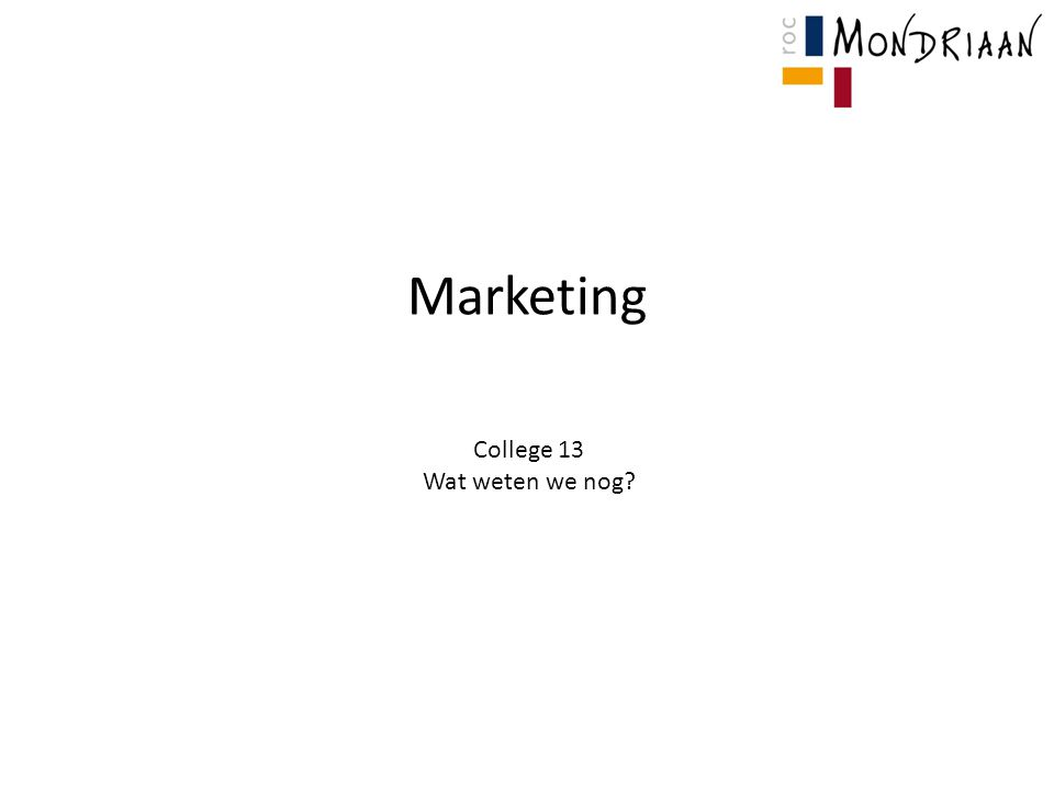 Marketing College 13 Wat weten we nog