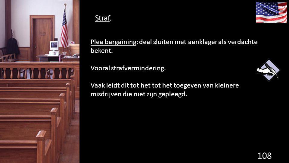 Straf. Plea bargaining: deal sluiten met aanklager als verdachte bekent. Vooral strafvermindering.