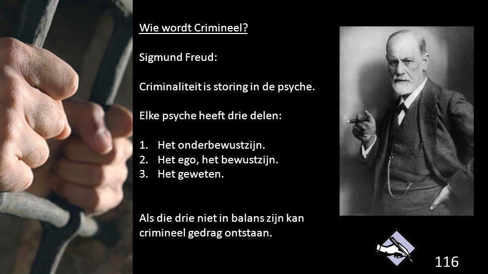 Wie wordt Crimineel Sigmund Freud: Criminaliteit is storing in de psyche. Elke psyche heeft drie delen: