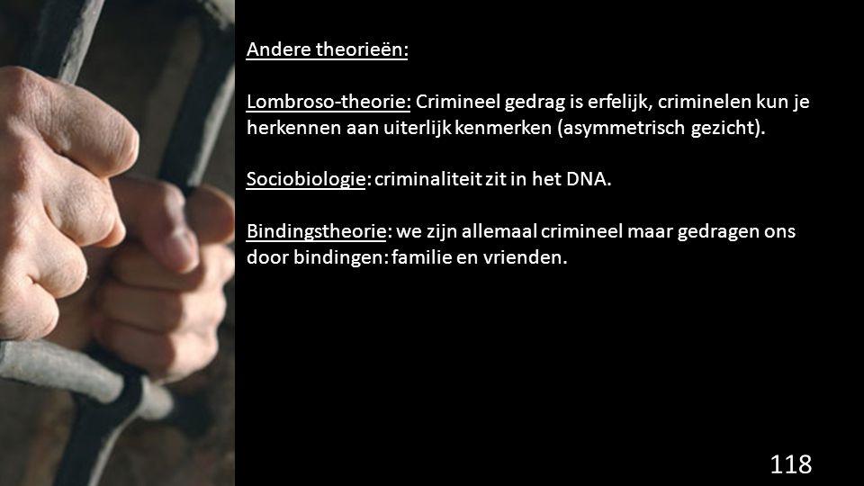 Andere theorieën: Lombroso-theorie: Crimineel gedrag is erfelijk, criminelen kun je herkennen aan uiterlijk kenmerken (asymmetrisch gezicht).