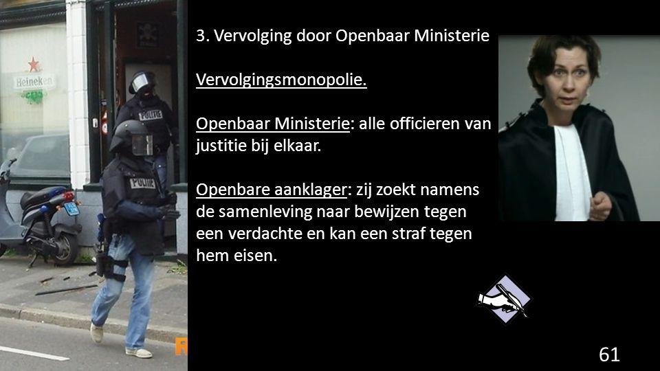 3. Vervolging door Openbaar Ministerie Vervolgingsmonopolie.