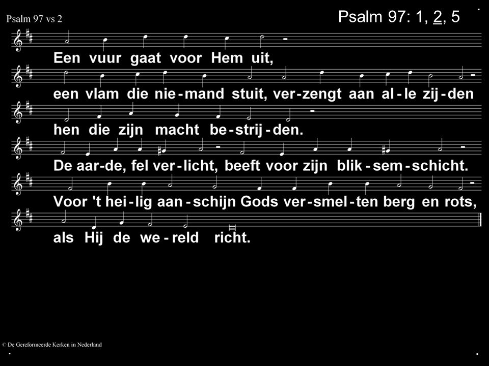 . Psalm 97: 1, 2, 5 . .