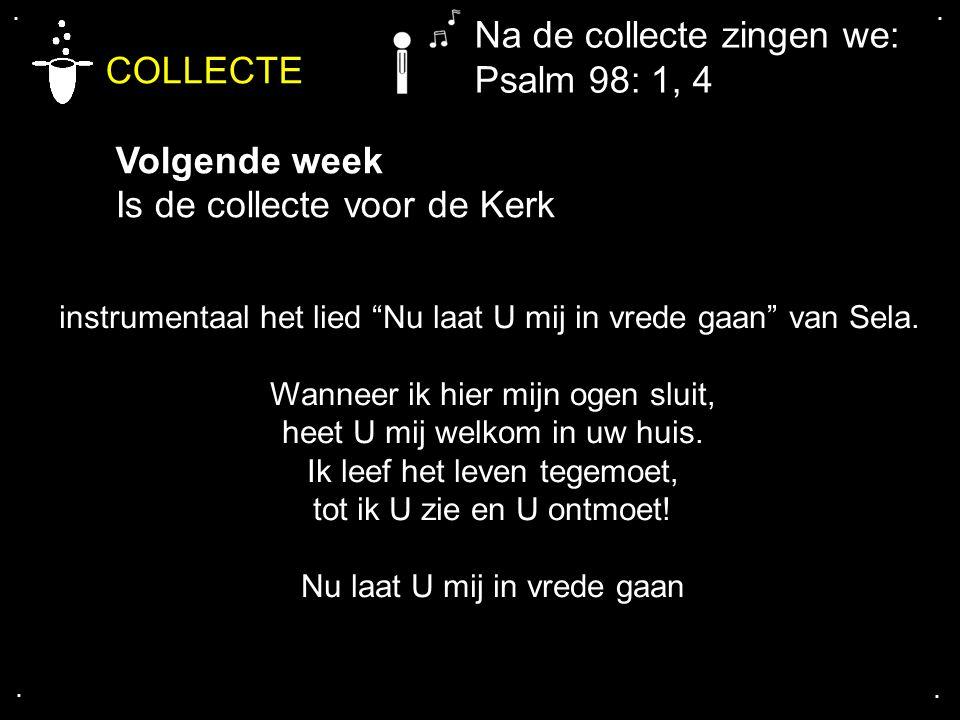 COLLECTE Na de collecte zingen we: Psalm 98: 1, 4 Volgende week
