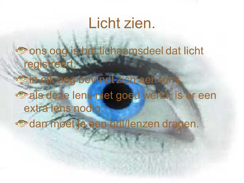 Licht zien. ons oog is het lichaamsdeel dat licht registreert.