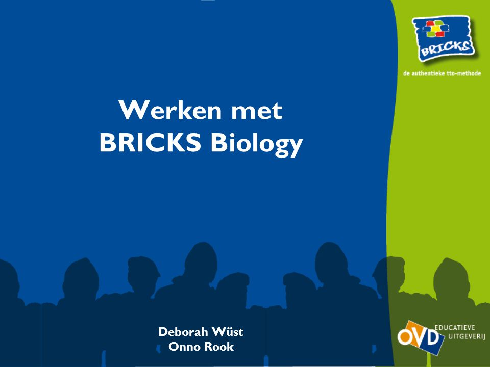 Werken met BRICKS Biology Deborah Wüst Onno Rook