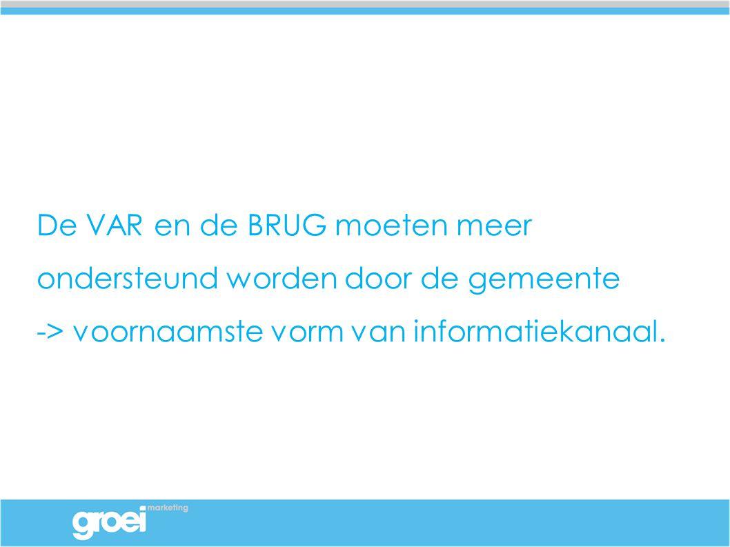 De VAR en de BRUG moeten meer ondersteund worden door de gemeente -> voornaamste vorm van informatiekanaal.