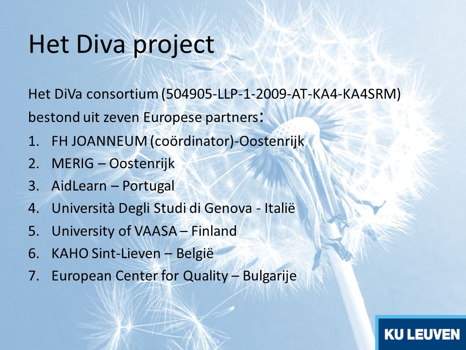 Het Diva project Het DiVa consortium (504905-LLP-1-2009-AT-KA4-KA4SRM) bestond uit zeven Europese partners: