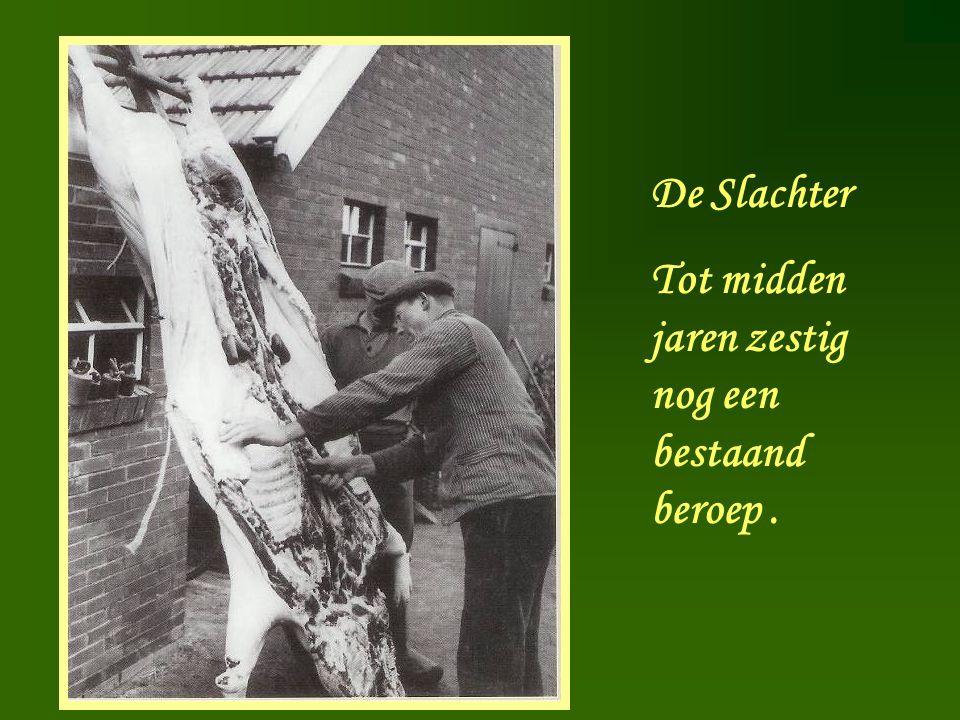 De Slachter Tot midden jaren zestig nog een bestaand beroep .