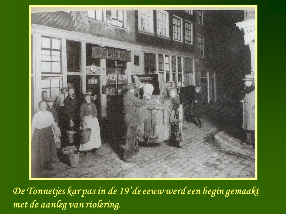 De Tonnetjes kar pas in de 19'de eeuw werd een begin gemaakt met de aanleg van riolering.
