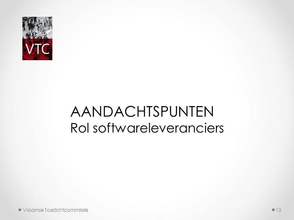 AANDACHTSPUNTEN Rol softwareleveranciers Vlaamse Toezichtcommissie
