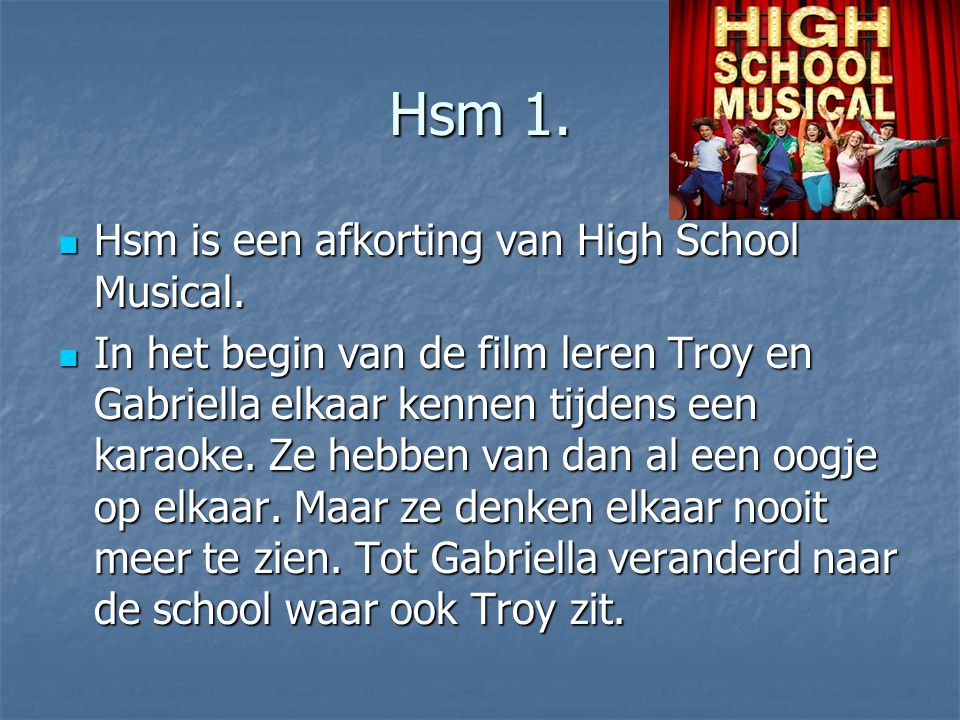 Hsm 1. Hsm is een afkorting van High School Musical.