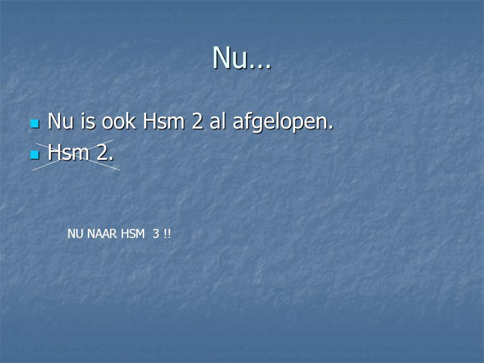 Nu… Nu is ook Hsm 2 al afgelopen. Hsm 2. NU NAAR HSM 3 !!