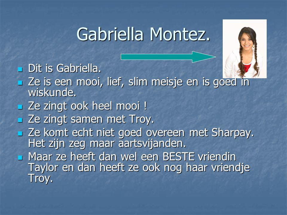 Gabriella Montez. Dit is Gabriella.