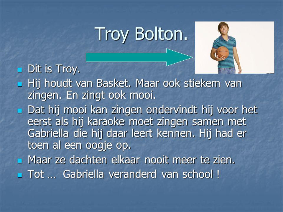 Troy Bolton. Dit is Troy. Hij houdt van Basket. Maar ook stiekem van zingen. En zingt ook mooi.