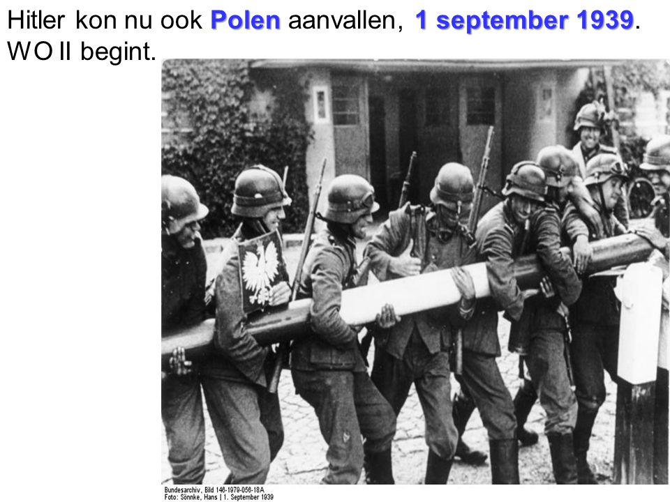 Hitler kon nu ook Polen aanvallen, 1 september 1939. WO II begint.