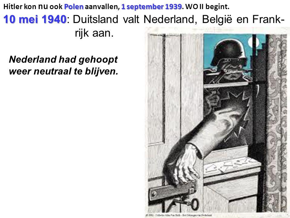 10 mei 1940: Duitsland valt Nederland, België en Frank- rijk aan.