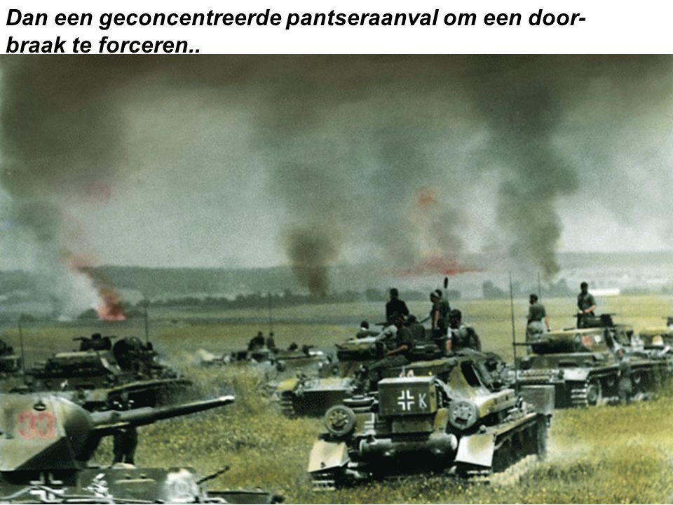 Dan een geconcentreerde pantseraanval om een door- braak te forceren..