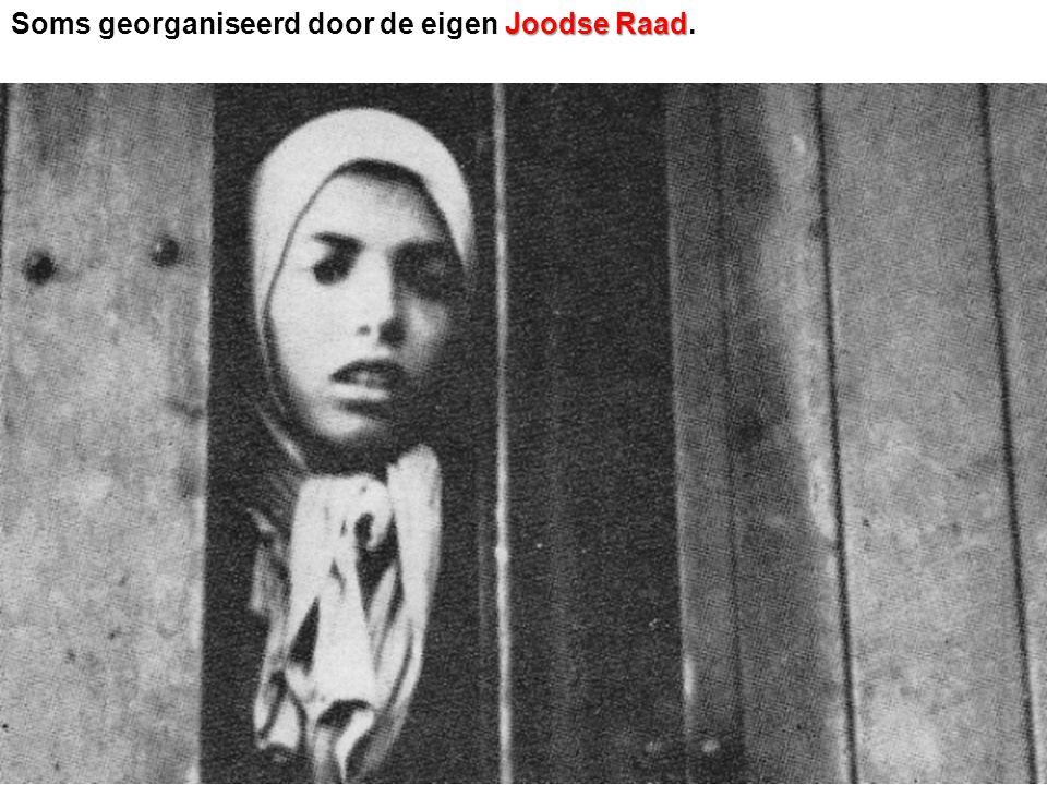 Soms georganiseerd door de eigen Joodse Raad.
