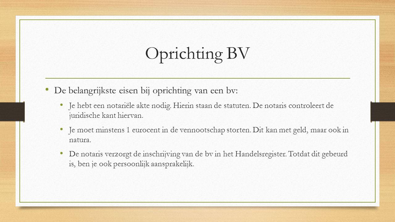 Oprichting BV De belangrijkste eisen bij oprichting van een bv: