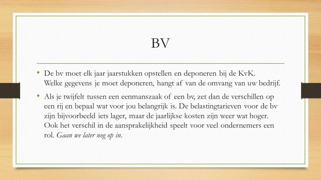 BV De bv moet elk jaar jaarstukken opstellen en deponeren bij de KvK. Welke gegevens je moet deponeren, hangt af van de omvang van uw bedrijf.
