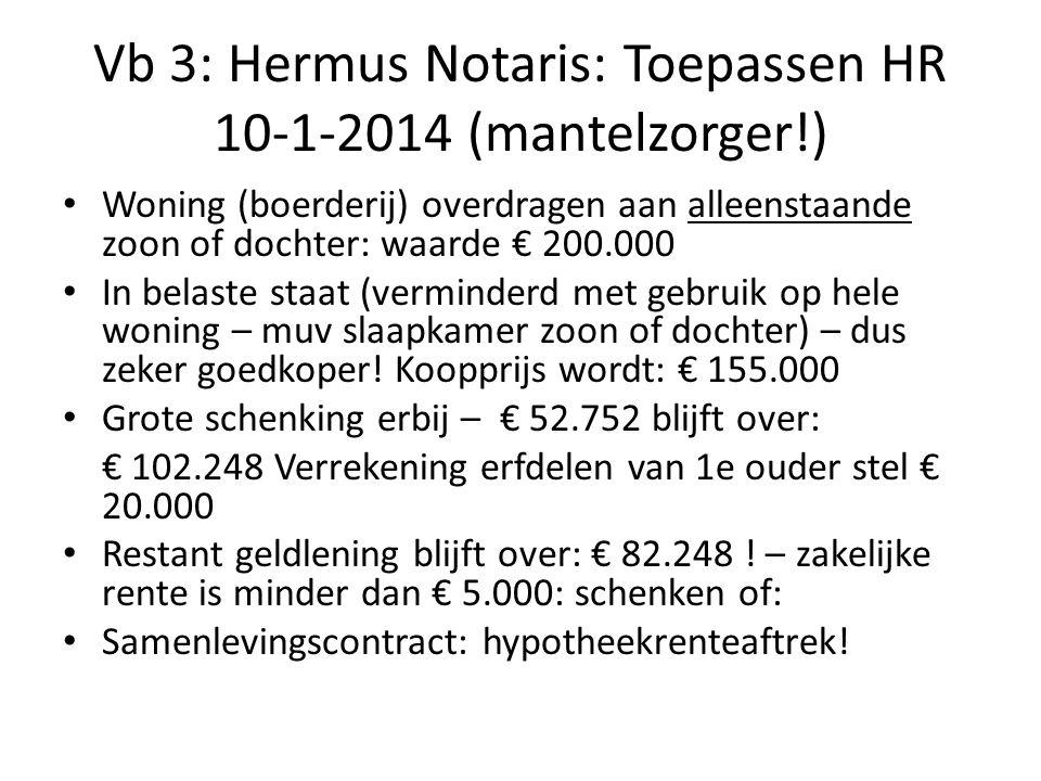 Vb 3: Hermus Notaris: Toepassen HR 10-1-2014 (mantelzorger!)