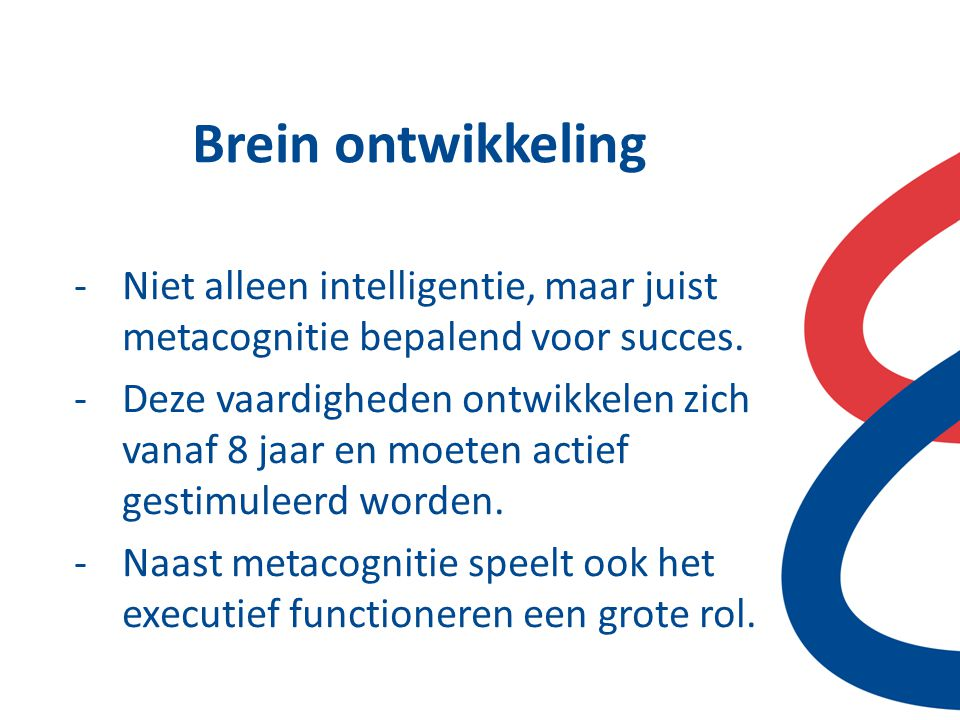 Brein ontwikkeling Niet alleen intelligentie, maar juist metacognitie bepalend voor succes.