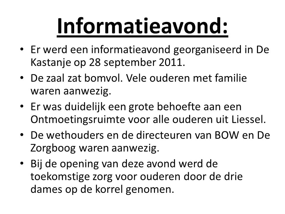 Informatieavond: Er werd een informatieavond georganiseerd in De Kastanje op 28 september 2011.