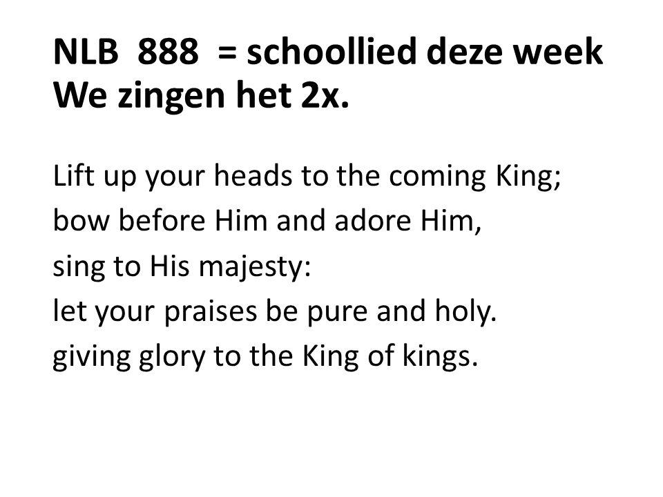 NLB 888 = schoollied deze week We zingen het 2x.