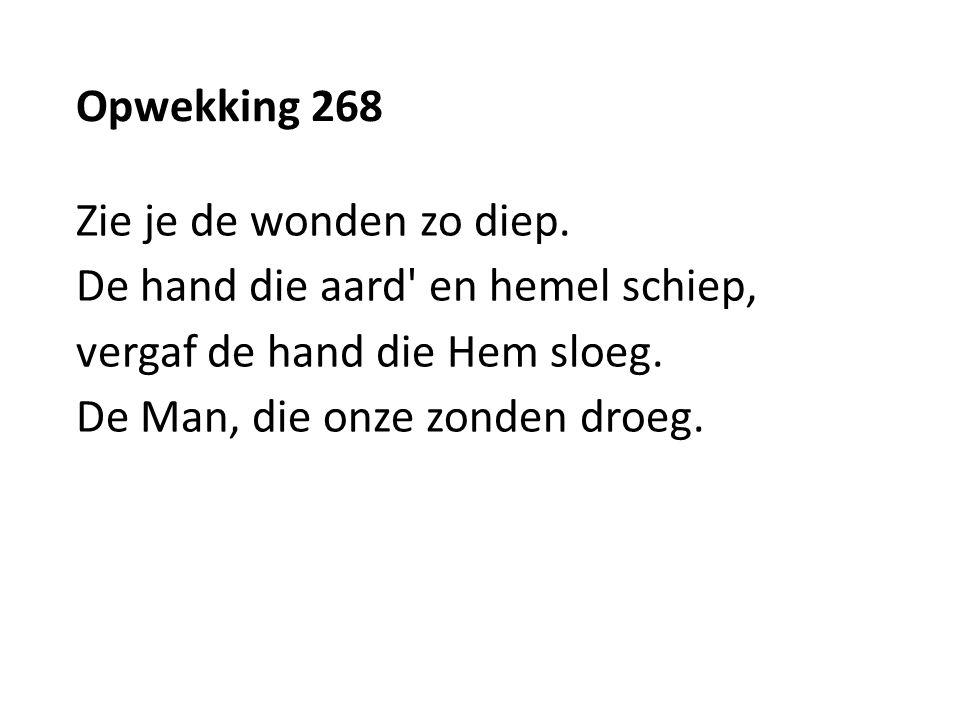 Opwekking 268 Zie je de wonden zo diep. De hand die aard en hemel schiep, vergaf de hand die Hem sloeg.