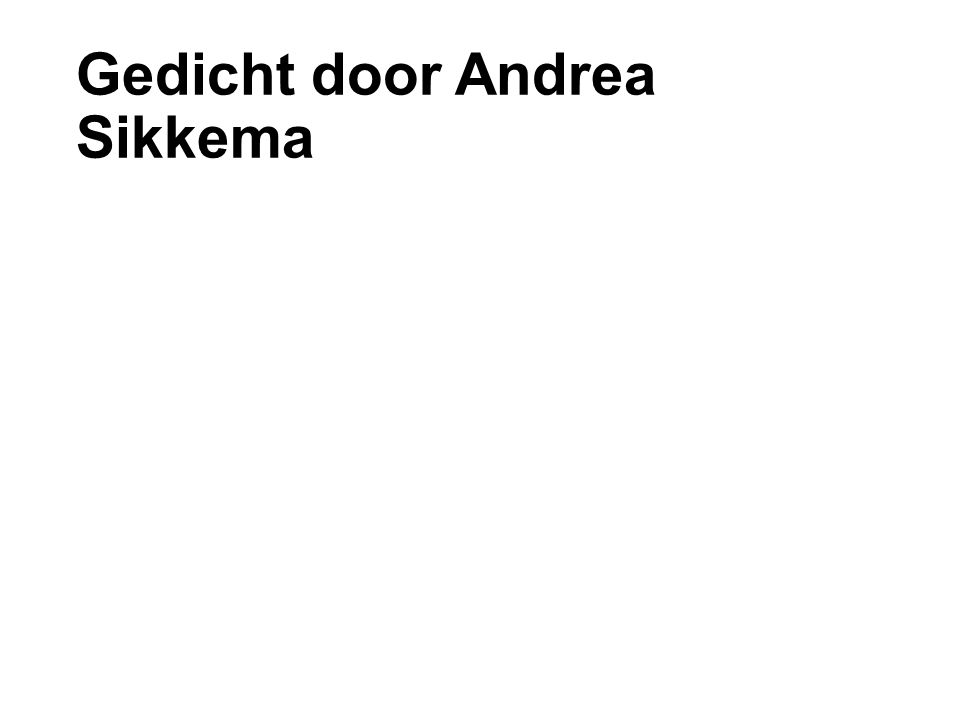 Gedicht door Andrea Sikkema