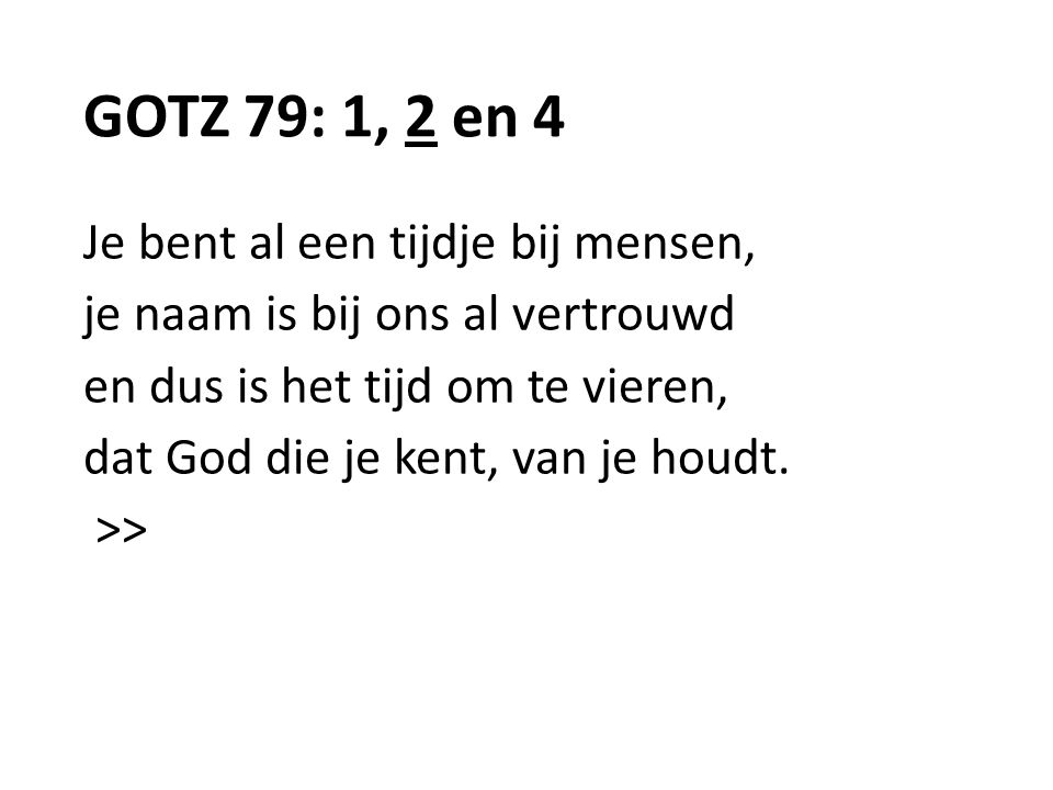 GOTZ 79: 1, 2 en 4 Je bent al een tijdje bij mensen,