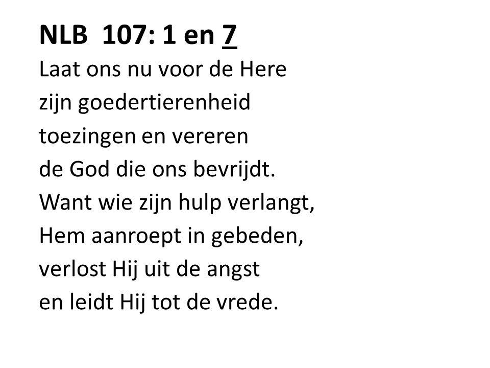 NLB 107: 1 en 7 Laat ons nu voor de Here zijn goedertierenheid