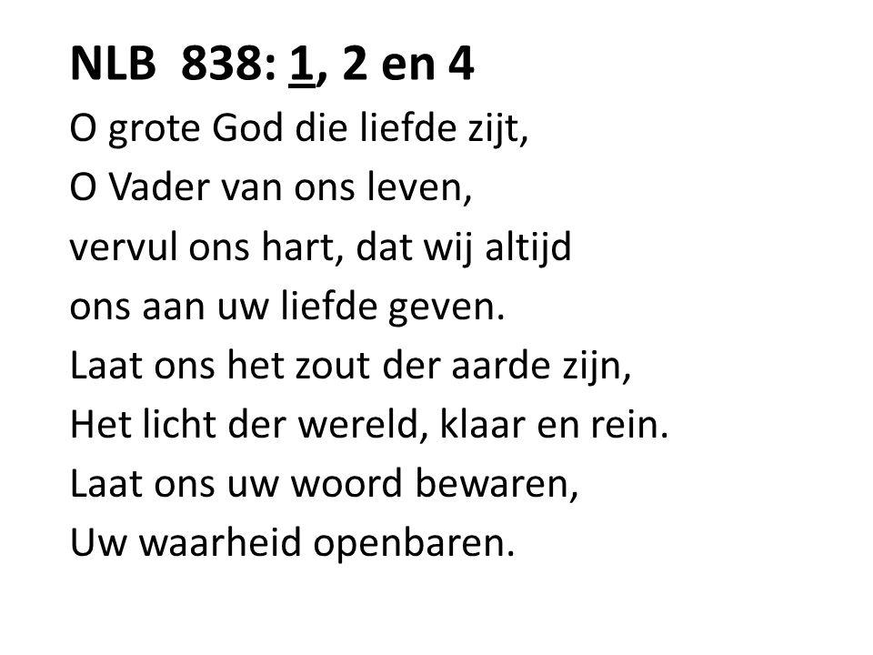 NLB 838: 1, 2 en 4 O grote God die liefde zijt, O Vader van ons leven,