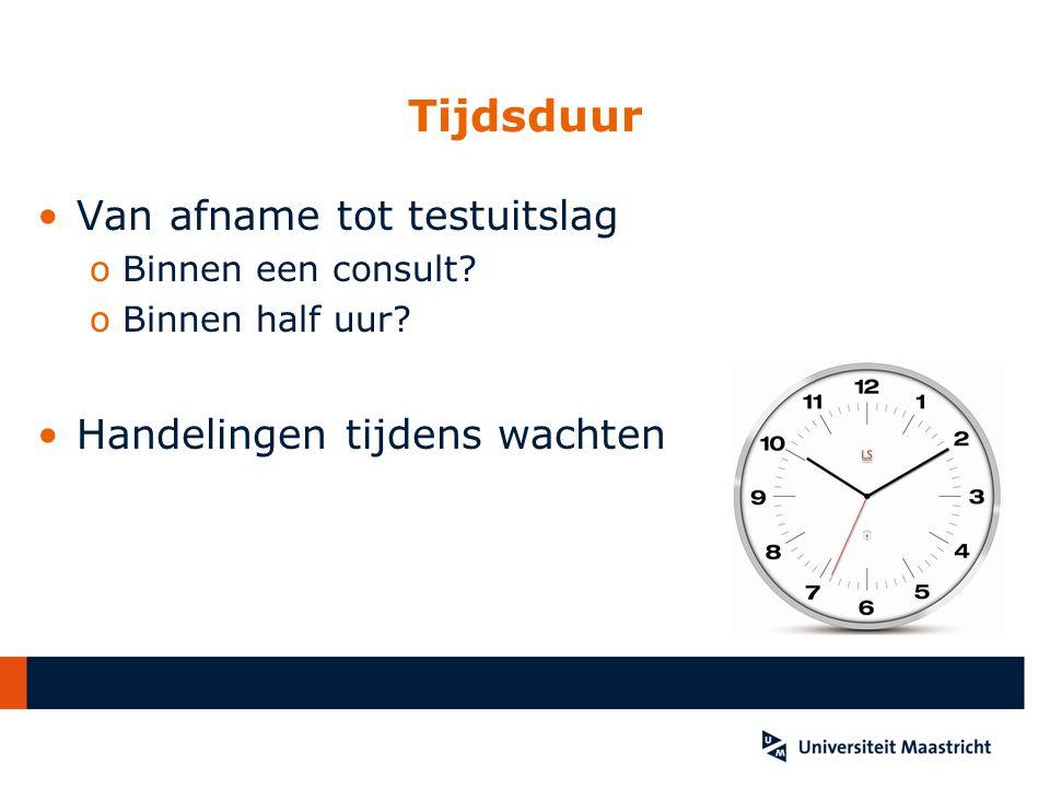 Tijdsduur Van afname tot testuitslag Handelingen tijdens wachten