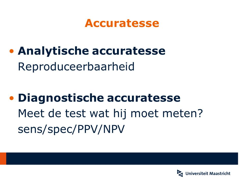 Accuratesse Analytische accuratesse. Reproduceerbaarheid. Diagnostische accuratesse. Meet de test wat hij moet meten