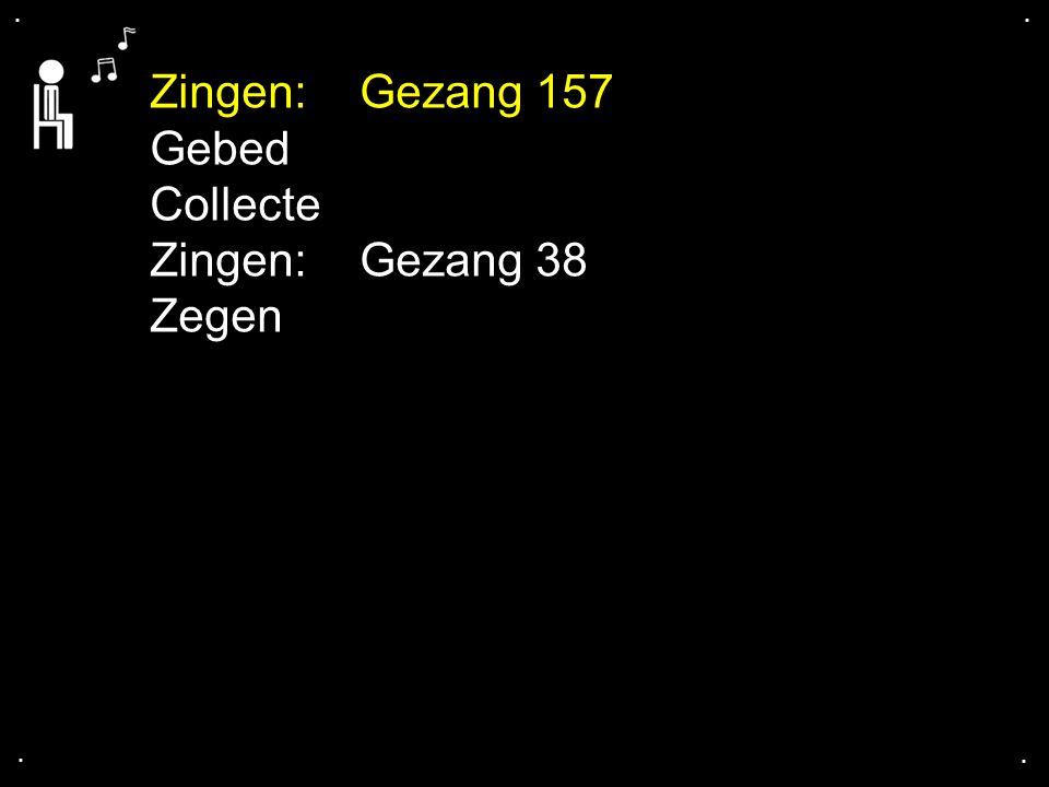 . . Zingen: Gezang 157 Gebed Collecte Zingen: Gezang 38 Zegen . .